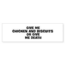 Give me Chicken And Biscuits Bumper Bumper Sticker