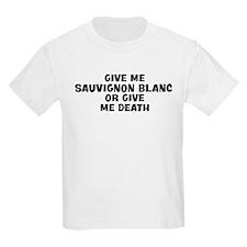Give me Sauvignon Blanc T-Shirt