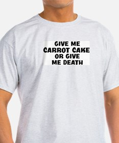 Give me Carrot Cake T-Shirt