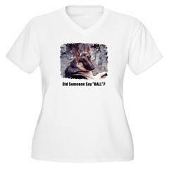 SOMEONE SAY BALL? T-Shirt
