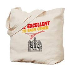 Be Excellent to Eachother Tote Bag