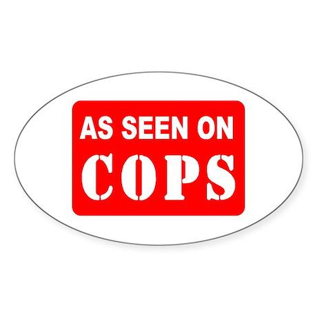 As Seen On Cops Oval Sticker