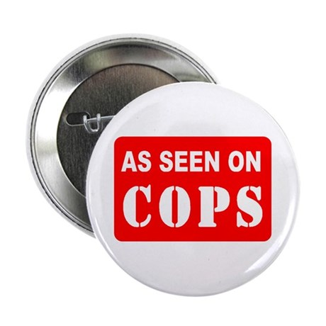 As Seen On Cops Button