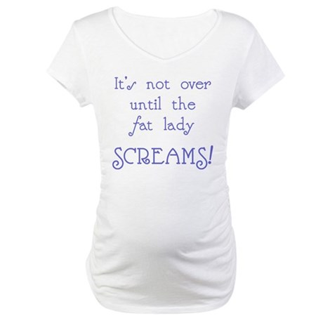 It's not over until the fat l Maternity T-Shirt