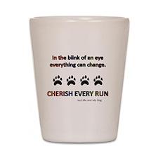 Cherish Every Run Shot Glass