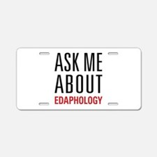 Edaphology - Ask Me About - Aluminum License Plate