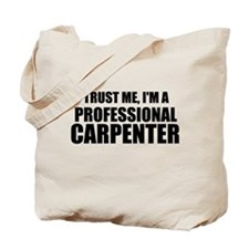 Trust Me, I'm A Professional Carpenter Tote Bag