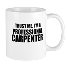 Trust Me, I'm A Professional Carpenter Mugs