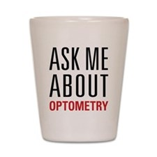 Optometry - Ask Me About - Shot Glass