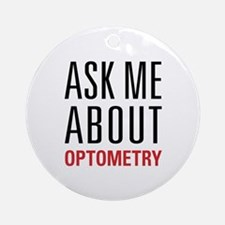 Optometry - Ask Me About - Ornament (Round)