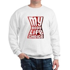 My Body My Life My Choice Sweatshirt
