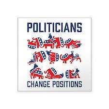 Politicians Change Positions Sticker