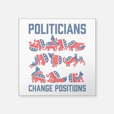 Politicians Change Positions Sticker