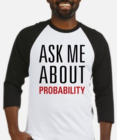 Probability - Ask Me About - Baseball Jersey