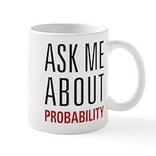 Probability - Ask Me About - Mug