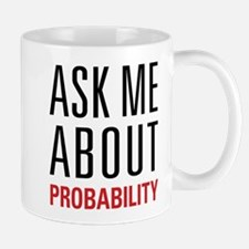 Probability - Ask Me About - Mug