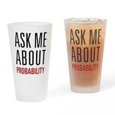 Probability - Ask Me About - Drinking Glass