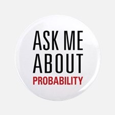 """Probability - Ask Me About - 3.5"""" Button"""