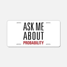 Probability - Ask Me About Aluminum License Plate
