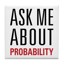 Probability - Ask Me About - Tile Coaster