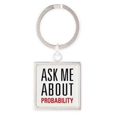 Probability - Ask Me About - Square Keychain