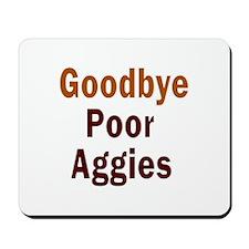 Goodbye Poor Aggies Mousepad