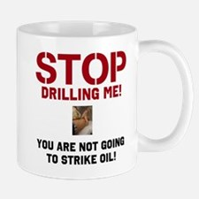 Stop drilling me! You are not going to strike oil!