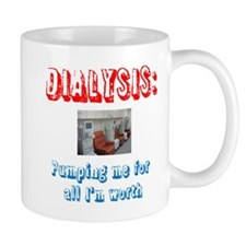 Dialysis: Pumping me for all Im worth Mugs