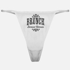 Brunch Because Mimosas Classic Thong