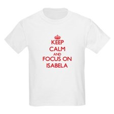 Keep Calm and focus on Isabela T-Shirt