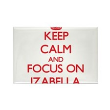 Keep Calm and focus on Izabella Magnets
