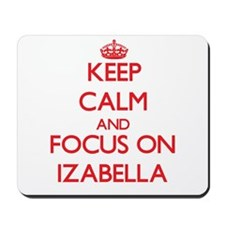 Keep Calm and focus on Izabella Mousepad