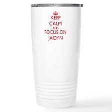 Keep Calm and focus on Jaidyn Travel Mug