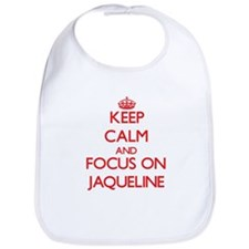 Keep Calm and focus on Jaqueline Bib
