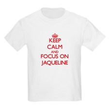 Keep Calm and focus on Jaqueline T-Shirt