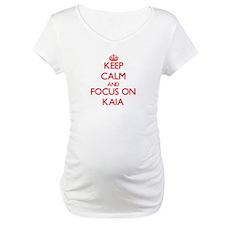 Keep Calm and focus on Kaia Shirt