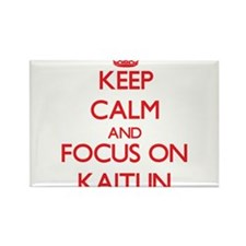 Keep Calm and focus on Kaitlin Magnets
