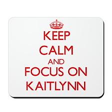 Keep Calm and focus on Kaitlynn Mousepad