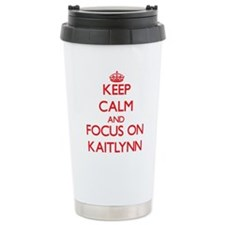 Keep Calm and focus on Kaitlynn Travel Mug