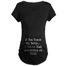 Touch My Belly I Get to Stab You T-Shirt