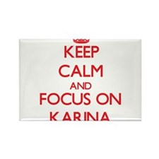 Keep Calm and focus on Karina Magnets
