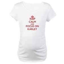 Keep Calm and focus on Karley Shirt
