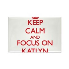 Keep Calm and focus on Katlyn Magnets