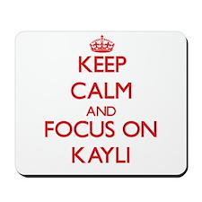 Keep Calm and focus on Kayli Mousepad