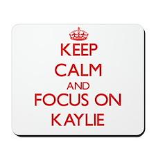 Keep Calm and focus on Kaylie Mousepad