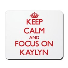 Keep Calm and focus on Kaylyn Mousepad