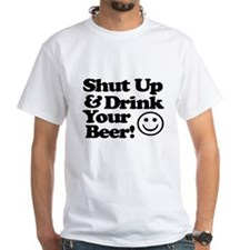 Shut Up And Drink Your Beer T-Shirt