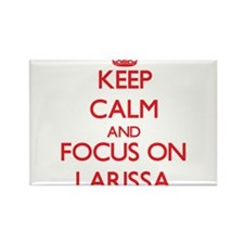 Keep Calm and focus on Larissa Magnets