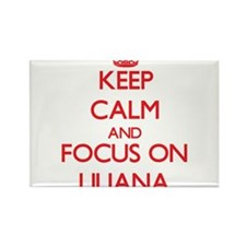 Keep Calm and focus on Liliana Magnets