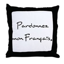 """Pardonnez mon Français."" Throw Pillow"